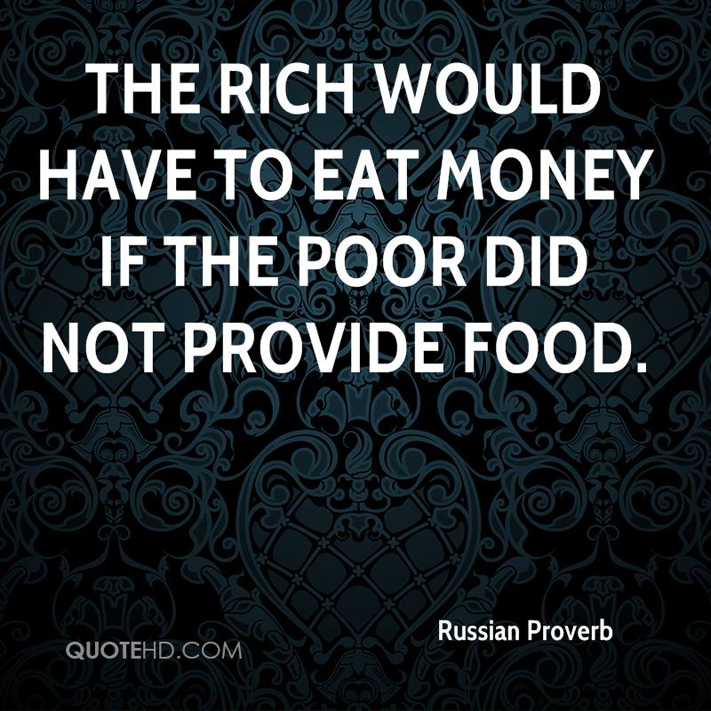 The rich would have to eat money if the poor did not provide food.