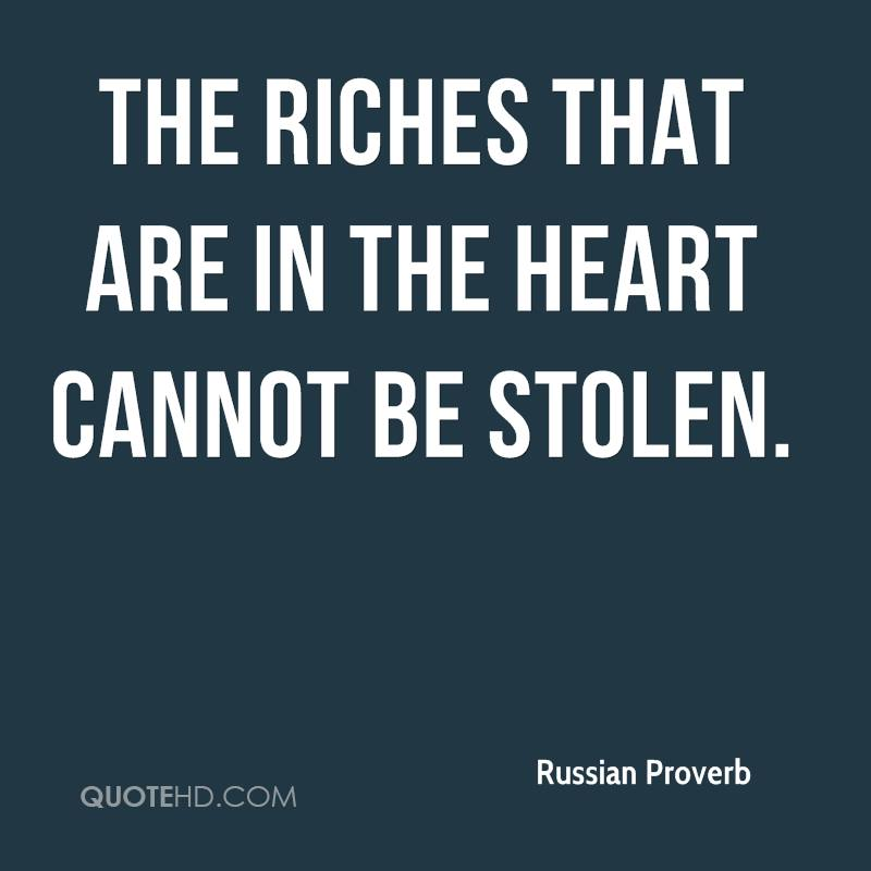 The riches that are in the heart cannot be stolen.