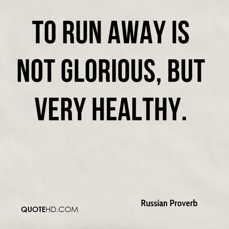 To run away is not glorious, but very healthy.