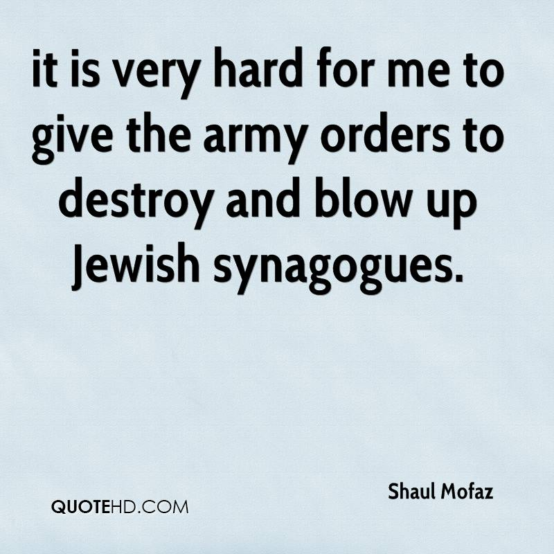 it is very hard for me to give the army orders to destroy and blow up Jewish synagogues.