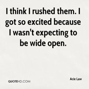 Acie Law - I think I rushed them. I got so excited because I wasn't expecting to be wide open.