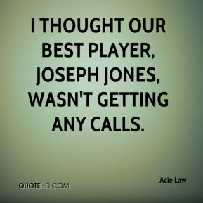 I thought our best player, Joseph Jones, wasn't getting any calls.