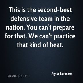 Agnus Berenato - This is the second-best defensive team in the nation. You can't prepare for that. We can't practice that kind of heat.