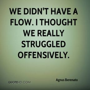 Agnus Berenato - We didn't have a flow. I thought we really struggled offensively.