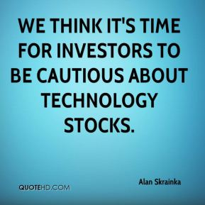 We think it's time for investors to be cautious about technology stocks.