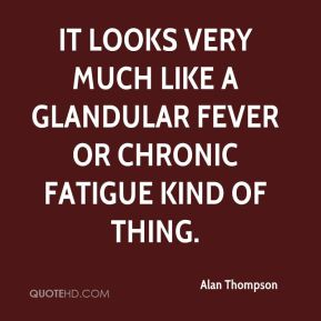 It looks very much like a glandular fever or chronic fatigue kind of thing.