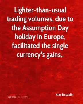 Alex Beuzelin - Lighter-than-usual trading volumes, due to the Assumption Day holiday in Europe, facilitated the single currency's gains.