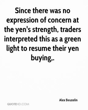 Alex Beuzelin - Since there was no expression of concern at the yen's strength, traders interpreted this as a green light to resume their yen buying.