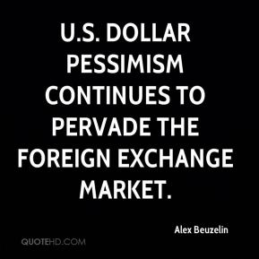 Alex Beuzelin - U.S. dollar pessimism continues to pervade the foreign exchange market.