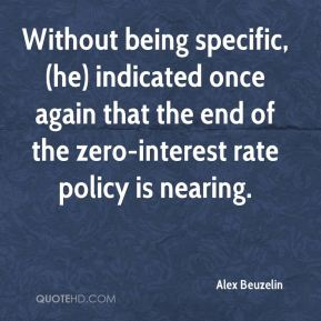 Alex Beuzelin - Without being specific, (he) indicated once again that the end of the zero-interest rate policy is nearing.