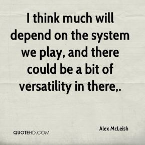 Alex McLeish - I think much will depend on the system we play, and there could be a bit of versatility in there.