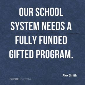 Alex Smith - Our school system needs a fully funded gifted program.