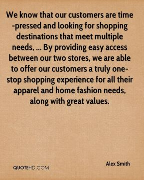 Alex Smith - We know that our customers are time-pressed and looking for shopping destinations that meet multiple needs, ... By providing easy access between our two stores, we are able to offer our customers a truly one-stop shopping experience for all their apparel and home fashion needs, along with great values.
