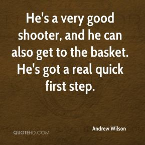 Andrew Wilson - He's a very good shooter, and he can also get to the basket. He's got a real quick first step.