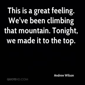 This is a great feeling. We've been climbing that mountain. Tonight, we made it to the top.