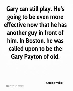 Gary can still play. He's going to be even more effective now that he has another guy in front of him. In Boston, he was called upon to be the Gary Payton of old.