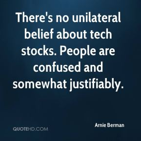 Arnie Berman - There's no unilateral belief about tech stocks. People are confused and somewhat justifiably.
