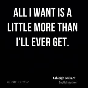 All I want is a little more than I'll ever get.