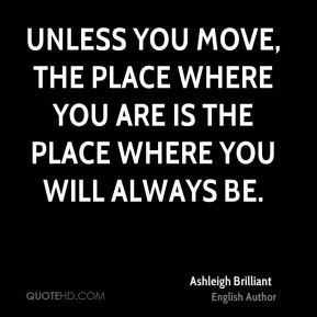Unless you move, the place where you are is the place where you will always be.