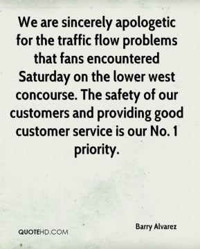 Barry Alvarez - We are sincerely apologetic for the traffic flow problems that fans encountered Saturday on the lower west concourse. The safety of our customers and providing good customer service is our No. 1 priority.