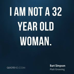 Bart Simpson - I am not a 32 year old woman.