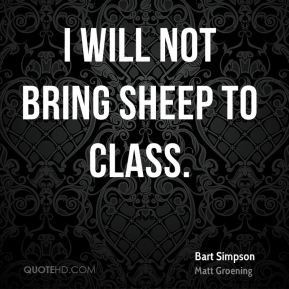 Bart Simpson - I will not bring sheep to class.