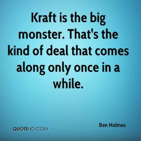 Kraft is the big monster. That's the kind of deal that comes along only once in a while.