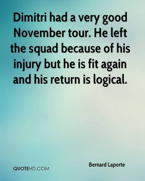 Dimitri had a very good November tour. He left the squad because of his injury but he is fit again and his return is logical.