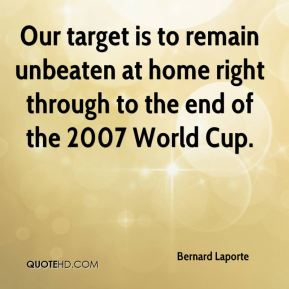 Our target is to remain unbeaten at home right through to the end of the 2007 World Cup.