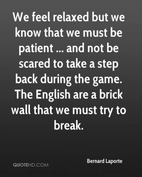 We feel relaxed but we know that we must be patient ... and not be scared to take a step back during the game. The English are a brick wall that we must try to break.