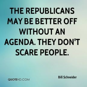 The Republicans may be better off without an agenda. They don't scare people.