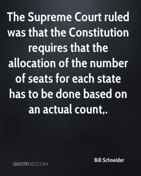 Bill Schneider - The Supreme Court ruled was that the Constitution requires that the allocation of the number of seats for each state has to be done based on an actual count.