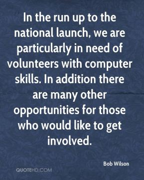 Bob Wilson - In the run up to the national launch, we are particularly in need of volunteers with computer skills. In addition there are many other opportunities for those who would like to get involved.