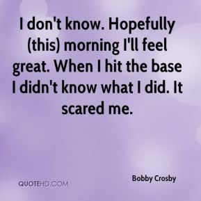 Bobby Crosby - I don't know. Hopefully (this) morning I'll feel great. When I hit the base I didn't know what I did. It scared me.