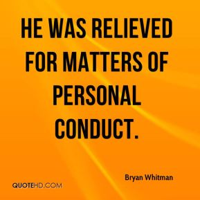 Bryan Whitman - He was relieved for matters of personal conduct.