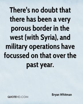 Bryan Whitman - There's no doubt that there has been a very porous border in the west (with Syria), and military operations have focussed on that over the past year.
