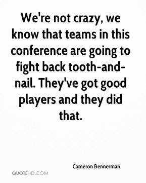 We're not crazy, we know that teams in this conference are going to fight back tooth-and-nail. They've got good players and they did that.