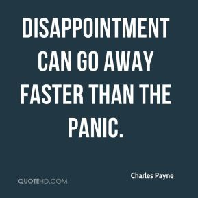 Disappointment can go away faster than the panic.