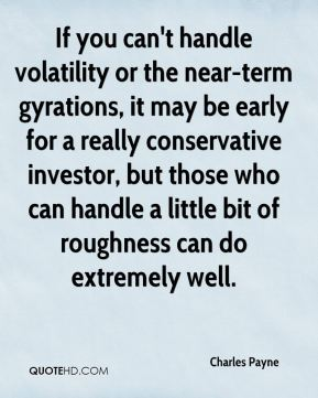 Charles Payne - If you can't handle volatility or the near-term gyrations, it may be early for a really conservative investor, but those who can handle a little bit of roughness can do extremely well.