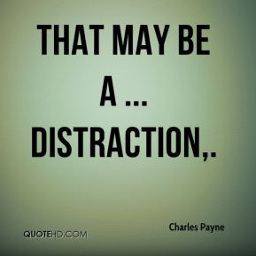 That may be a ... distraction.