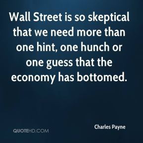 Wall Street is so skeptical that we need more than one hint, one hunch or one guess that the economy has bottomed.