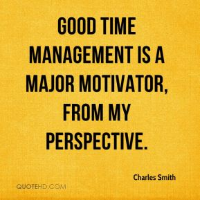 Good time management is a major motivator, from my perspective.