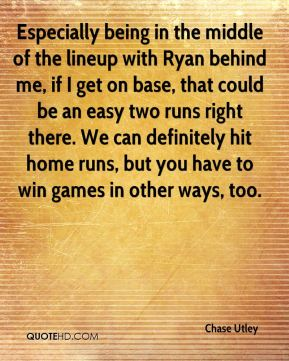 Especially being in the middle of the lineup with Ryan behind me, if I get on base, that could be an easy two runs right there. We can definitely hit home runs, but you have to win games in other ways, too.