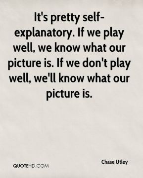 It's pretty self-explanatory. If we play well, we know what our picture is. If we don't play well, we'll know what our picture is.