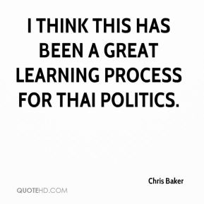 Chris Baker - I think this has been a great learning process for Thai politics.