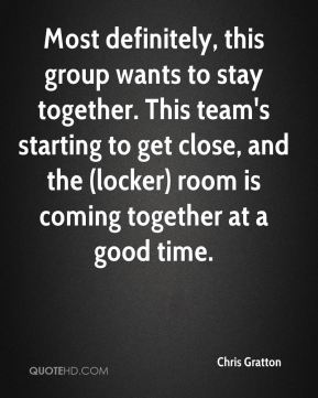 Most definitely, this group wants to stay together. This team's starting to get close, and the (locker) room is coming together at a good time.
