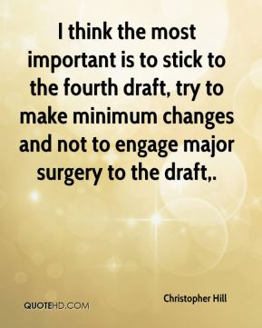 I think the most important is to stick to the fourth draft, try to make minimum changes and not to engage major surgery to the draft.