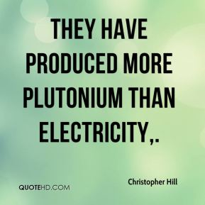 They have produced more plutonium than electricity.