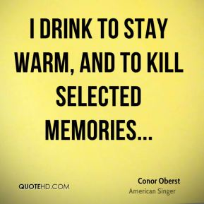 Conor Oberst - I drink to stay warm, and to kill selected memories...