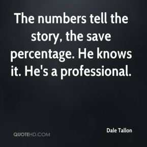 The numbers tell the story, the save percentage. He knows it. He's a professional.